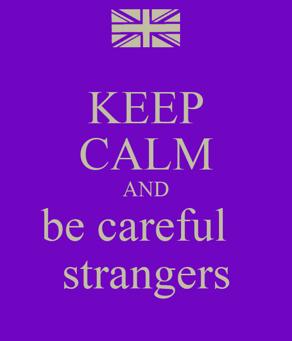 KEEP CALM AND be careful strangers