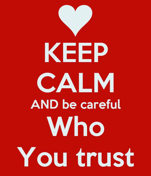 Keep Calm And Be Careful Who You Trust Poster Kellu Keep Calm O