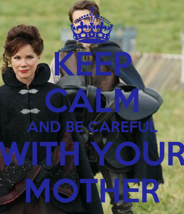 KEEP CALM AND BE CAREFUL WITH YOUR MOTHER Poster