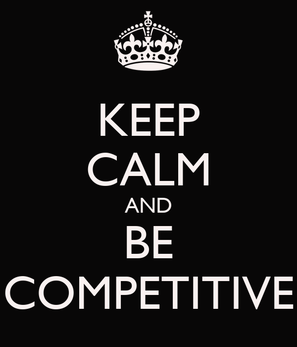 Keep Calm and Be Competitive