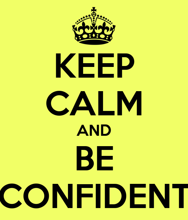 Keep Calm And Be Confident Keep Calm And Carry On Image