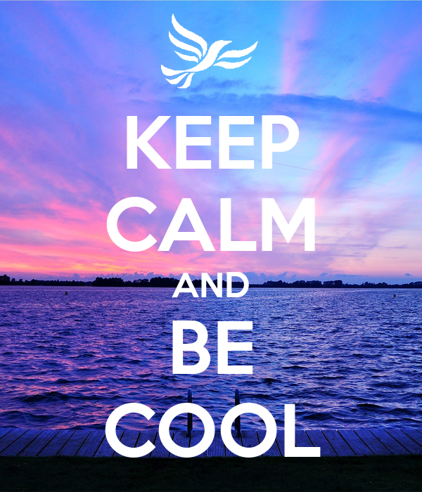 Keep Calm And Be Cool Poster Kn Keep Calm O Matic