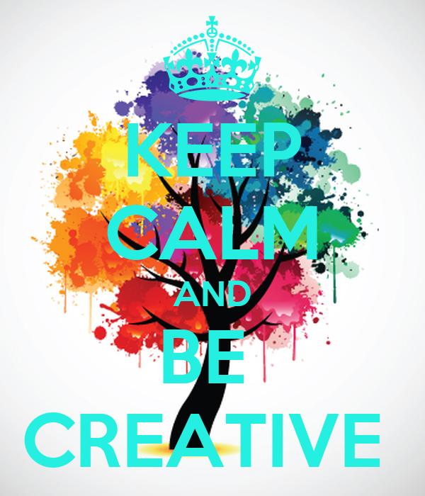 Keep Calm And Be Creative Poster Cool Kids Keep