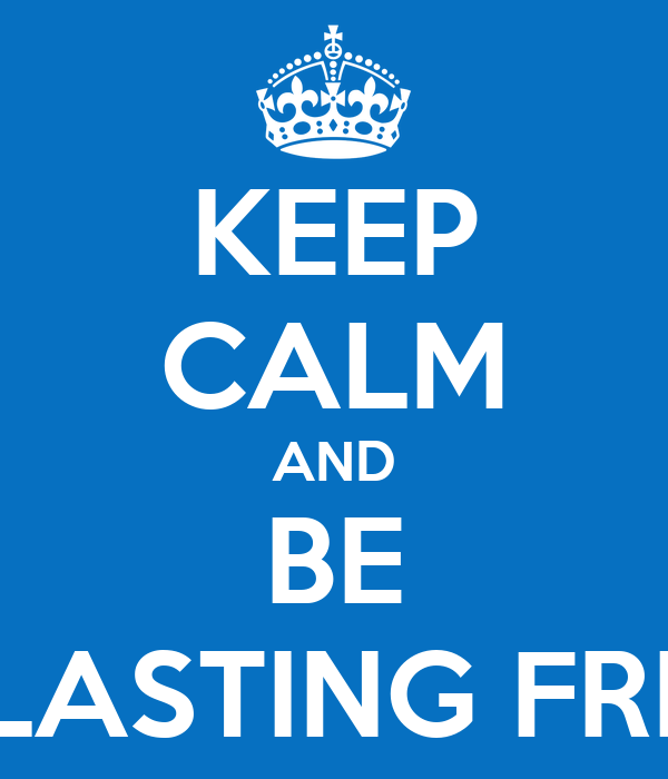 KEEP CALM AND BE EVERLASTING F...