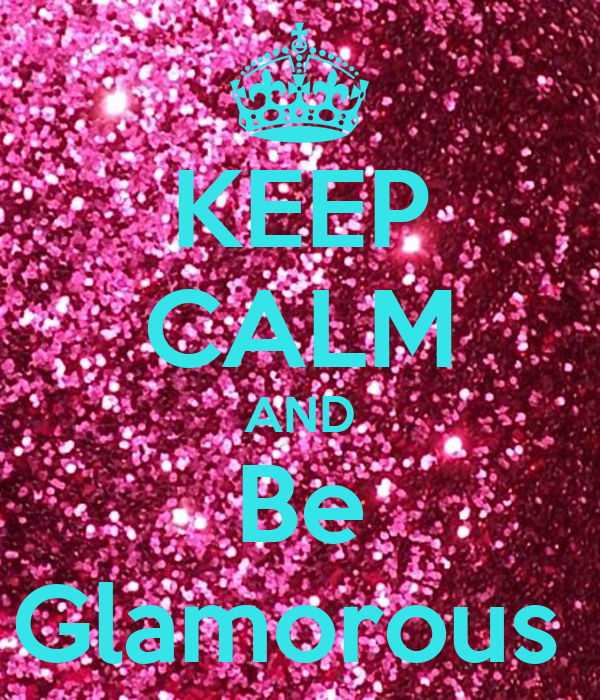 Http Www Keepcalm O Matic Co Uk P Keep Calm And Be Glamorous 15