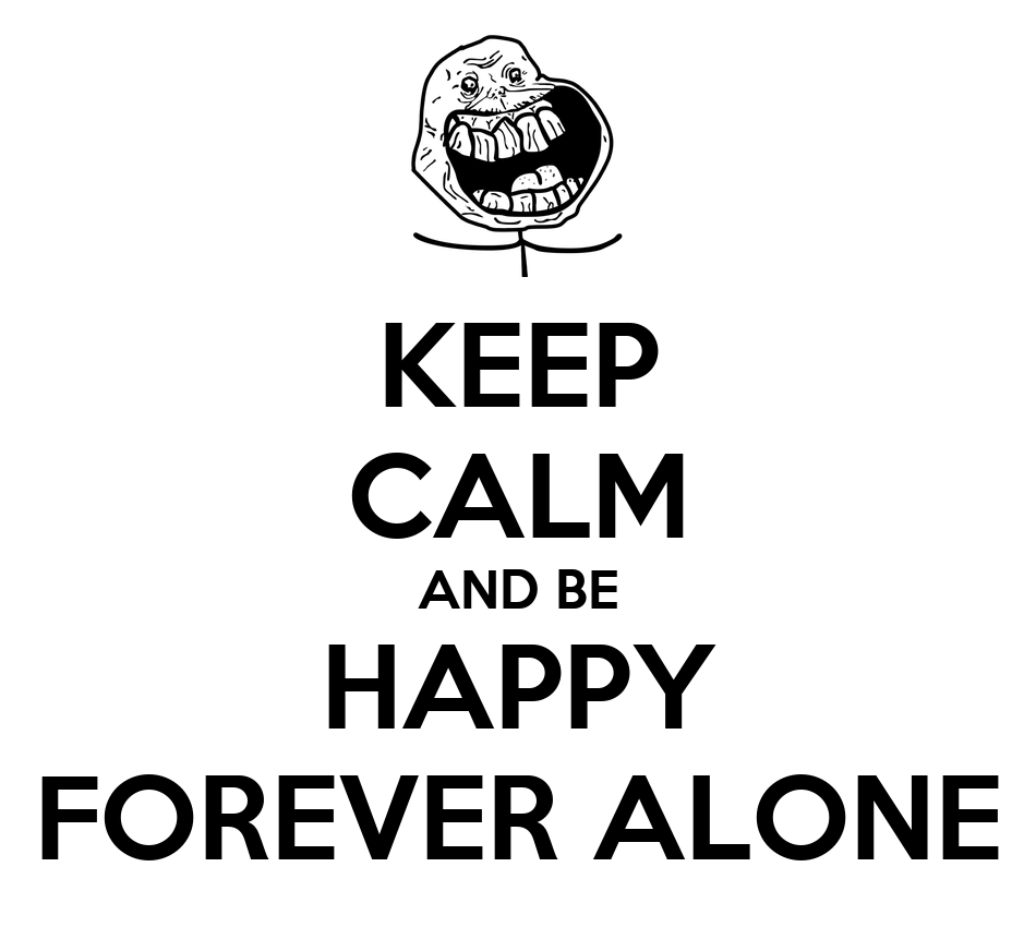 keep-calm-and-be-happy-forever-alone-2.p