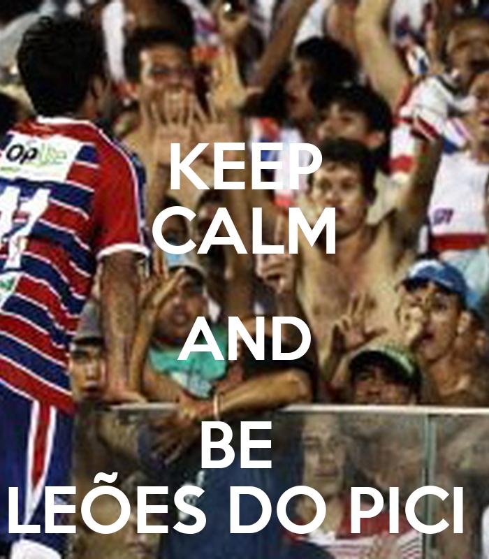 KEEP CALM AND BE  LEÕES DO PICI
