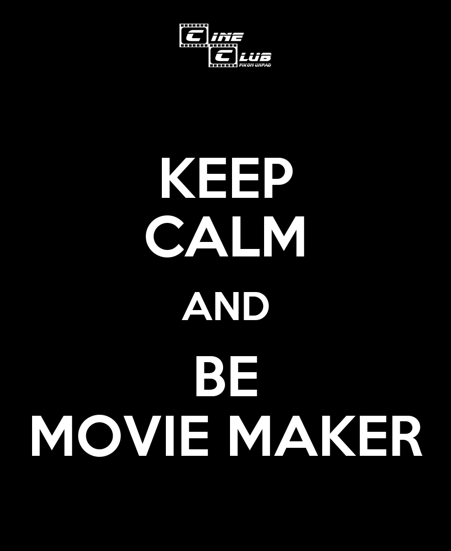 KEEP CALM AND BE MOVIE MAKER - KEEP CALM AND CARRY ON ...