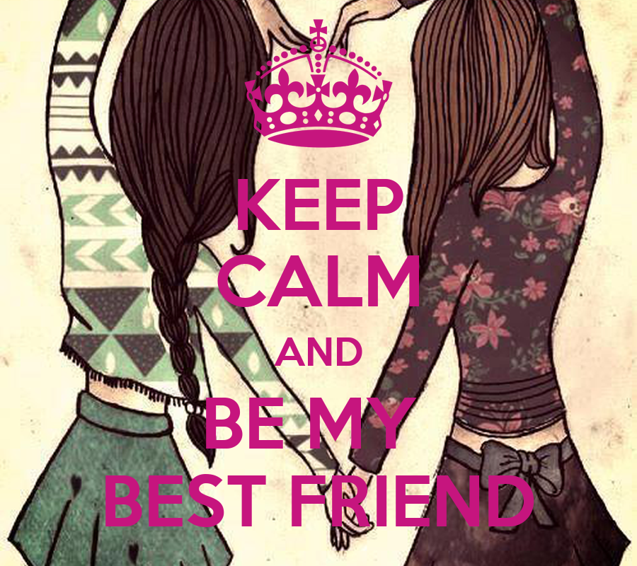 I Love You Friend Wallpaper: KEEP CALM AND BE MY BEST FRIEND Poster