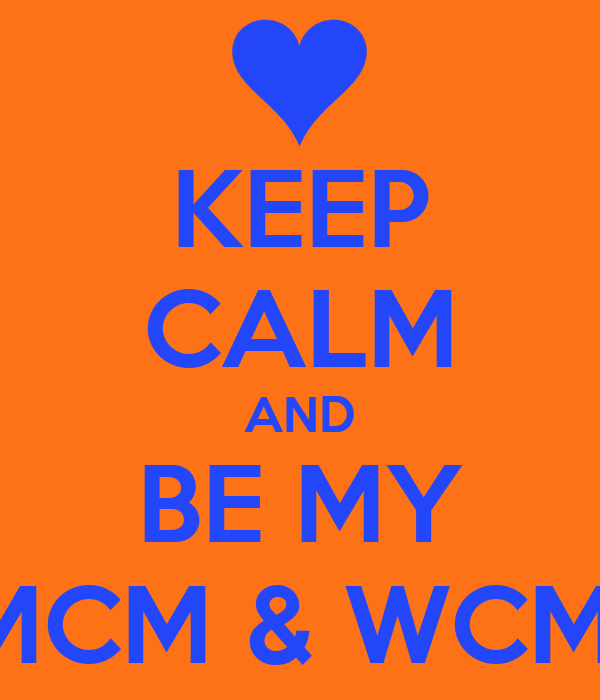 KEEP CALM AND BE MY MCM & WCM Poster | Gayle | Keep Calm-o-Matic