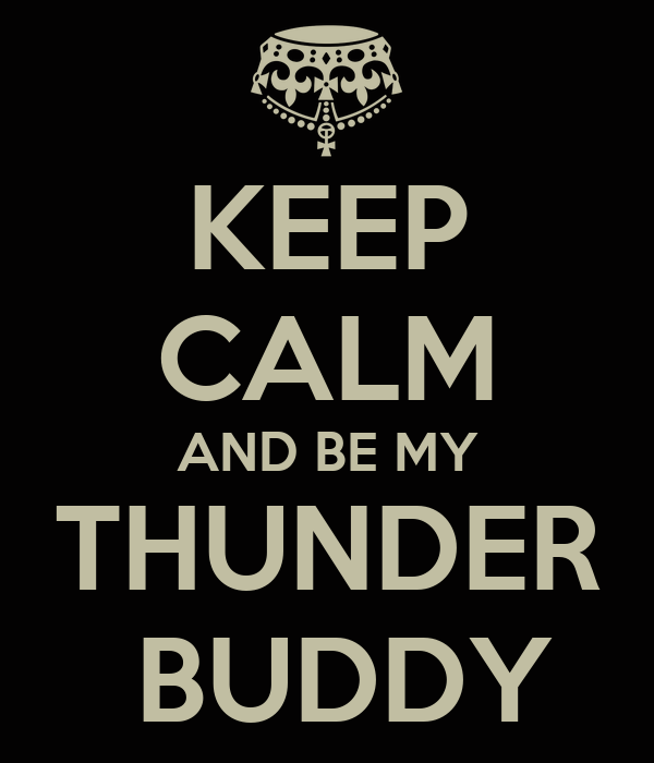 keep-calm-and-be-my-thunder-buddy-2.png