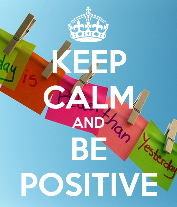 Keep Calm And Smile Quotes: KEEP CALM AND BE POSITIVE Poster