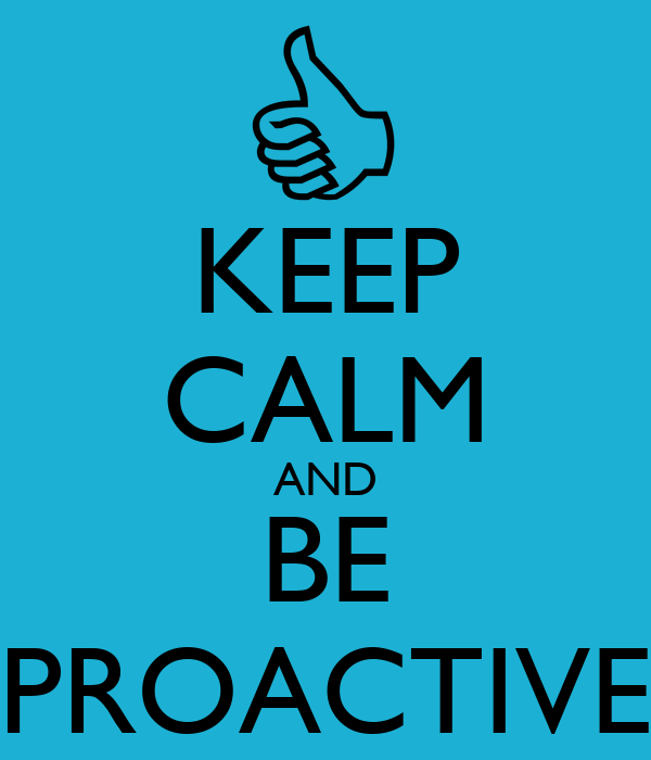KEEP CALM AND BE PROACTIVE Poster | Gerald | Keep Calm-o-Matic