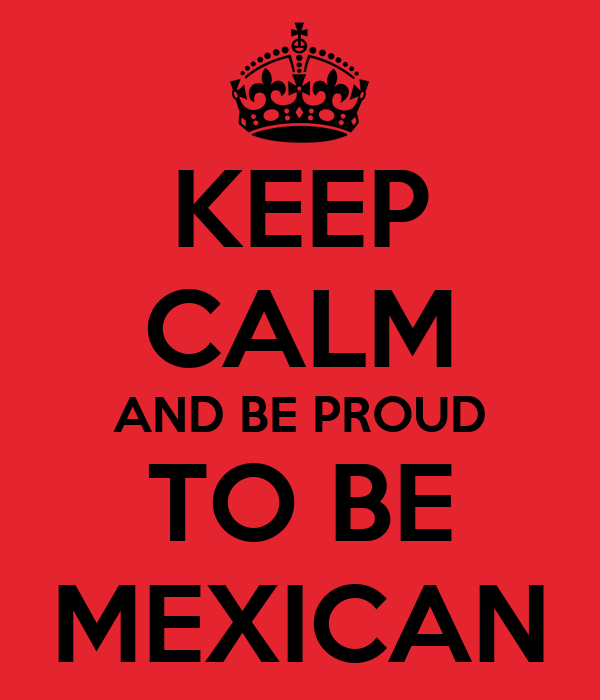 KEEP CALM AND BE PROUD TO BE MEXICAN Poster | Kenia | Keep ...