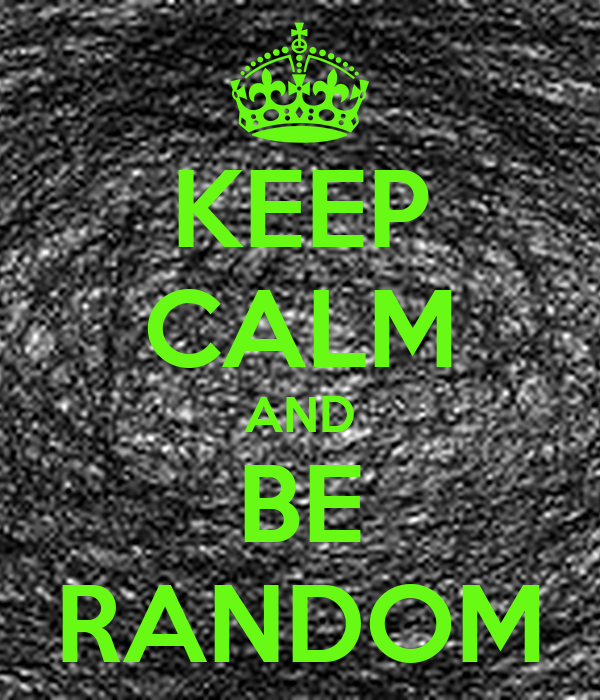 [Image: keep-calm-and-be-random-437.png]