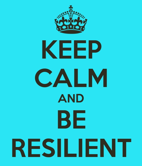 https://sd.keepcalm-o-matic.co.uk/i/keep-calm-and-be-resilient-2.png