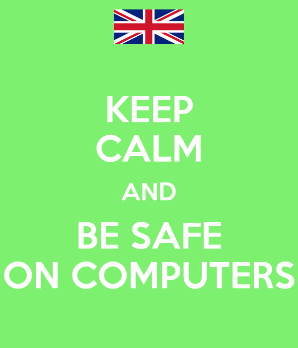 Keep Calm And Be Safe On Computers Keep Calm And Carry