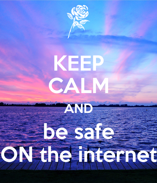 Keep calm and be safe on the internet poster davilene for Internet be and you