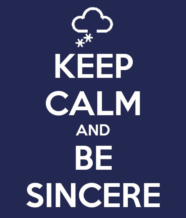 Keep Calm and Be Sincere