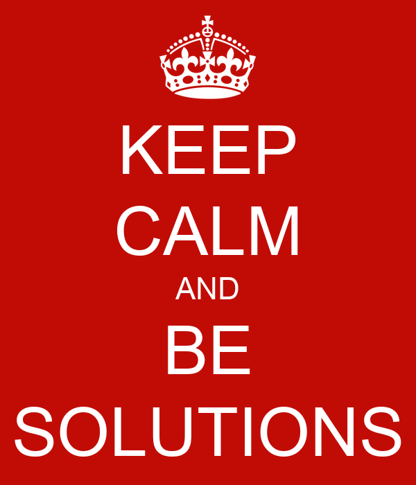 KEEP CALM AND BE SOLUTIONS