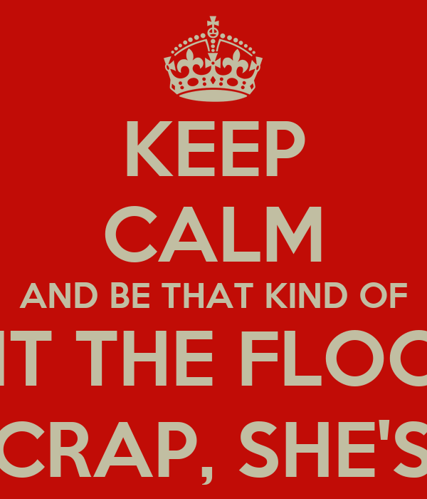Keep Calm And Be That Kind Of Woman That When Your Feet Hit The