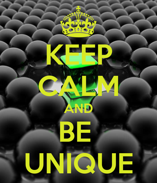 Http Www Keepcalm O Matic Co Uk P Keep Calm And Be Unique 350