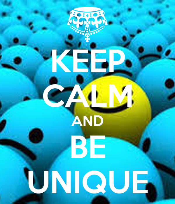 Http Www Keepcalm O Matic Co Uk P Keep Calm And Be Unique 507