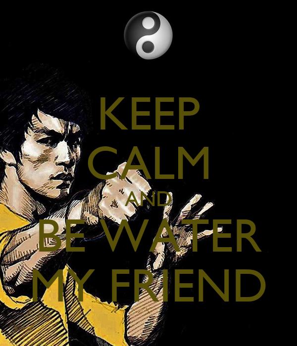 Mañana hablaré de los muertos recientes Keep-calm-and-be-water-my-friend-25