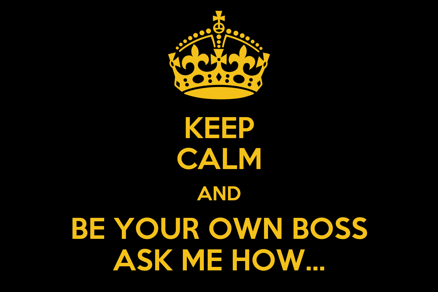 keep calm and be your own boss ask me how poster dana green keep calm o matic. Black Bedroom Furniture Sets. Home Design Ideas