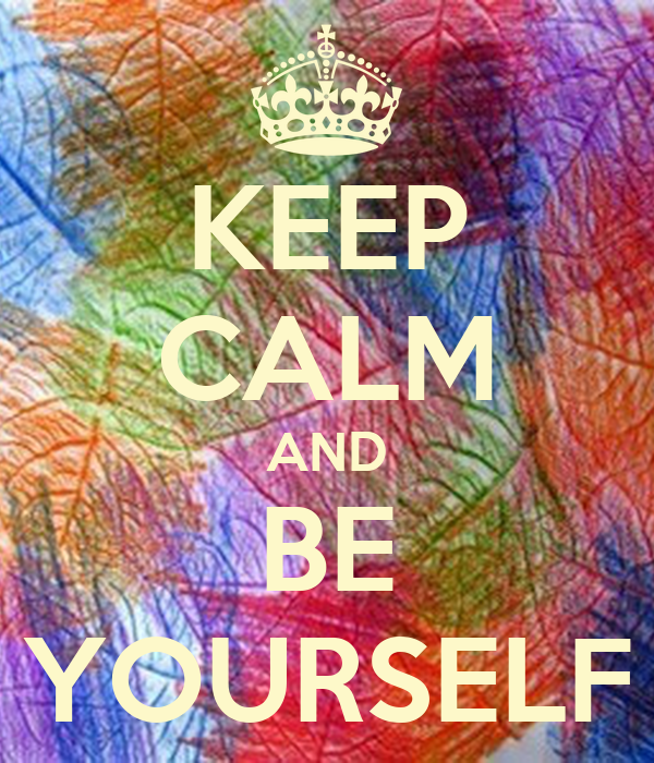 Keep calm and be yourself poster mjl keep calm o matic - Make your own keep calm wallpaper free ...