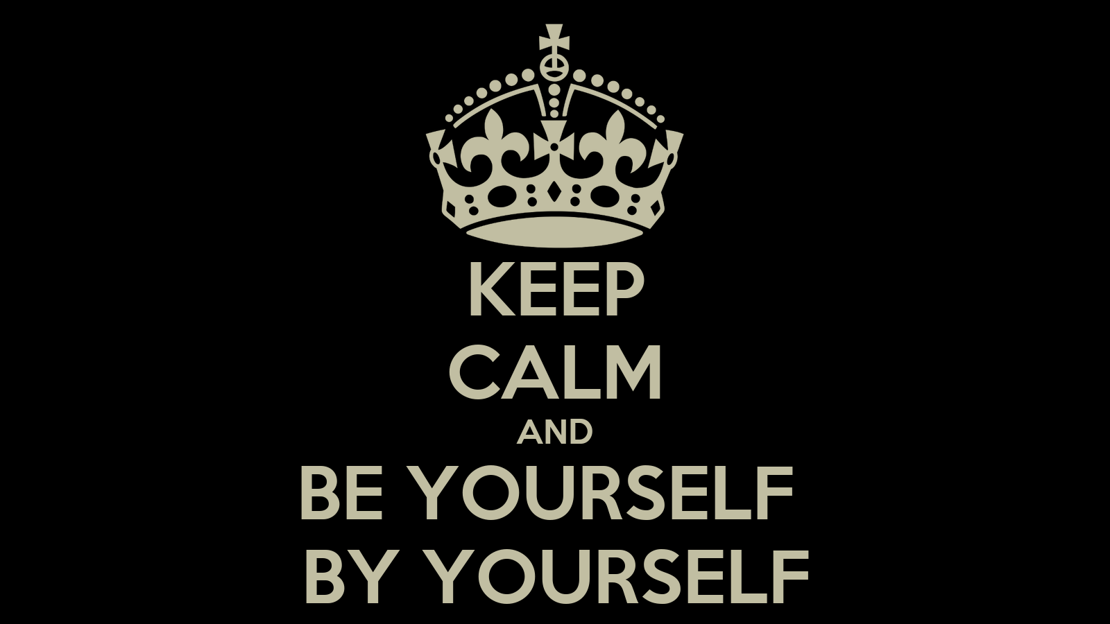 KEEP CALM AND BE YOURSELF BY Keep Calm And Be Yourself