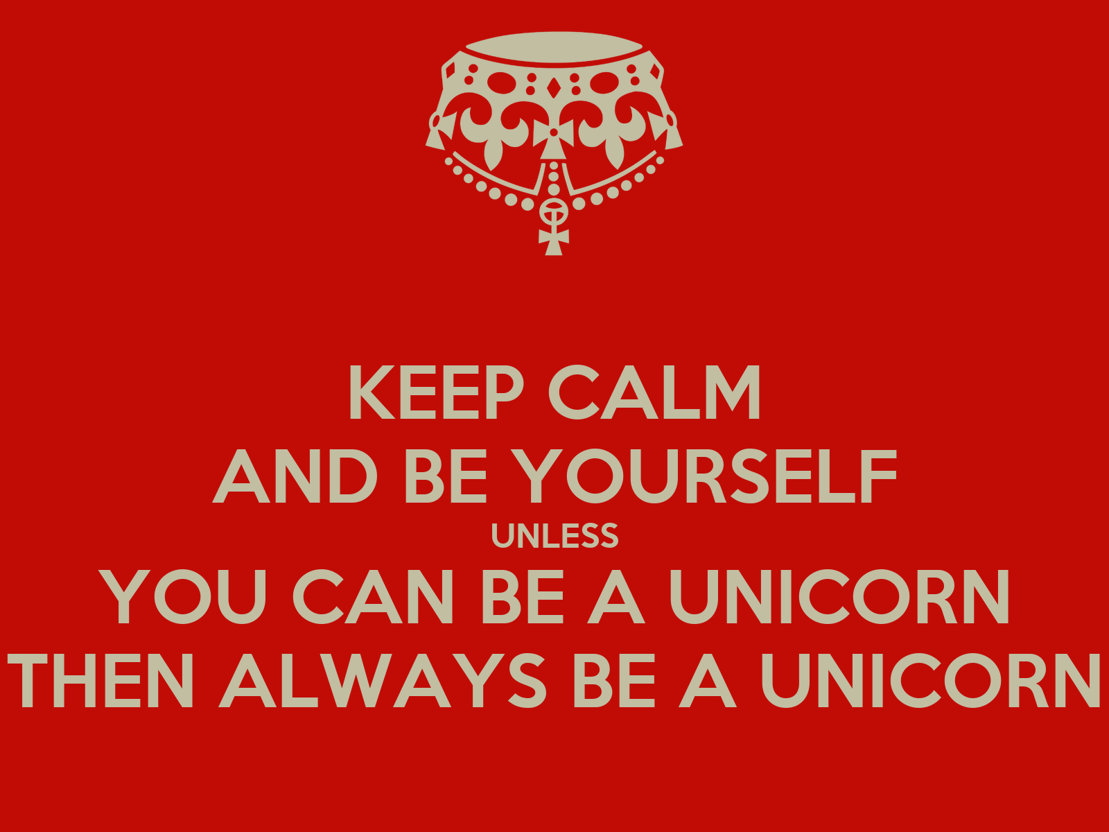 keep calm and be yourself unless you can be a unicorn then always be a unicorn keep calm and. Black Bedroom Furniture Sets. Home Design Ideas