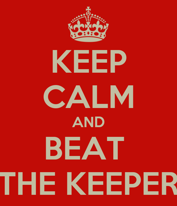 keep calm and beat the keeper poster funatic keep calm