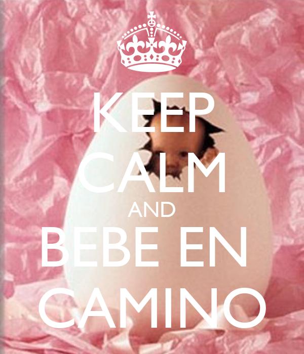 KEEP CALM AND BEBE EN CAMINO Poster  javimacbrawn  Keep Calm-o-Matic