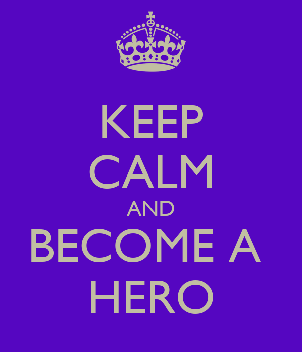 keep calm and become a hero