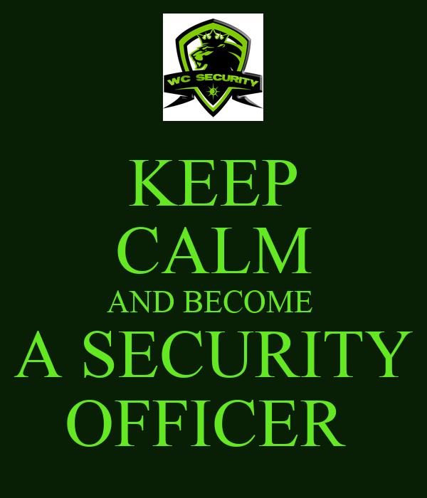 Keep calm and become a security officer poster takeisha sills keep calm o matic - How to become security officer ...
