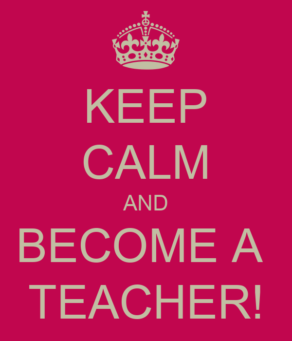 http://sd.keepcalm-o-matic.co.uk/i/keep-calm-and-become-a-teacher-7.png