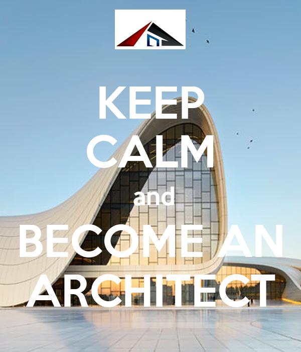 KEEP CALM And BECOME AN ARCHITECT Poster Nghgkyg Keep