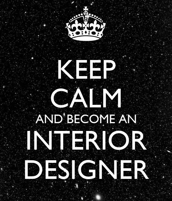 Keep Calm And Become An Interior Designer Poster Dha Keep Calm O Matic