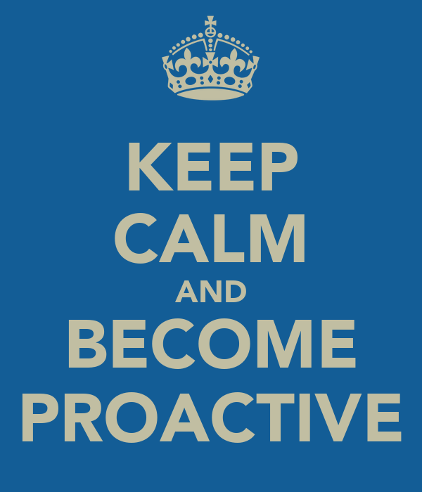 ... CALM AND BECOME PROACTIVE - KEEP CALM AND CARRY ON Image Generator