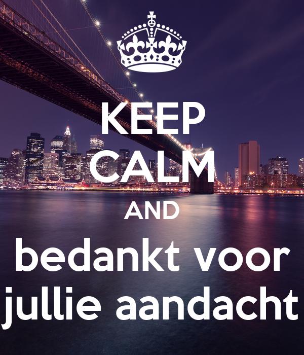 KEEP CALM AND bedankt voor jullie aandacht Poster | rida | Keep Calm-o ...