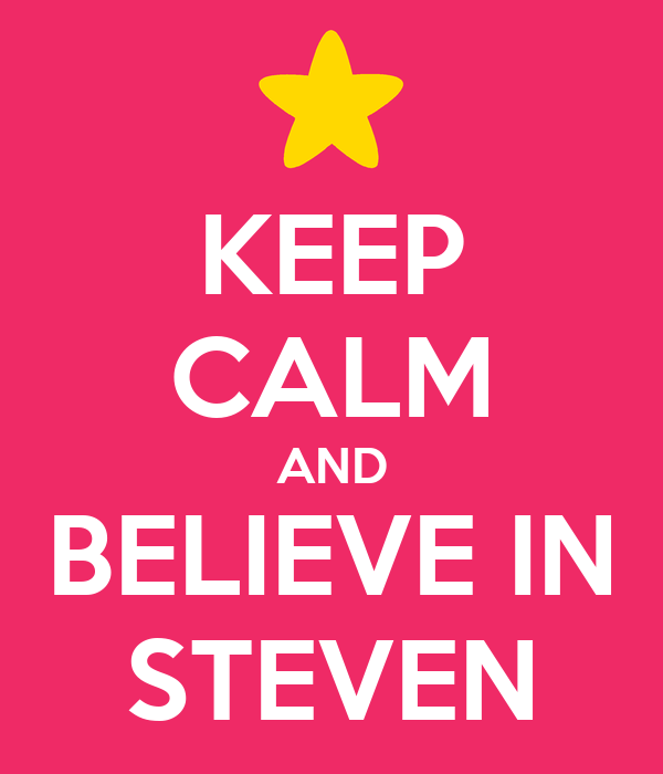keep-calm-and-believe-in-steven-6.png