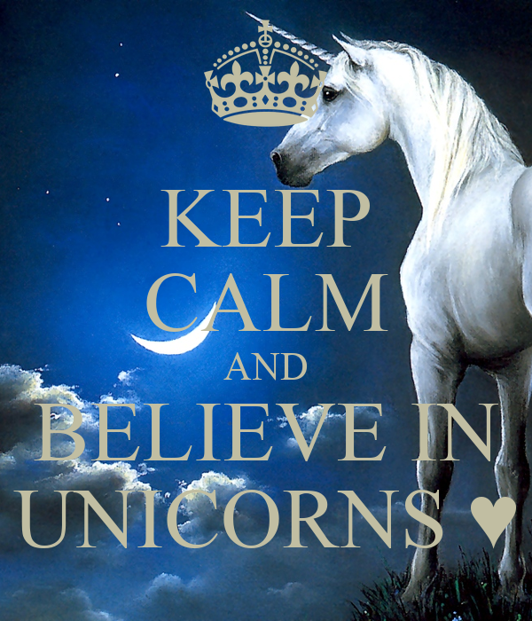 Believe In Unicorns: KEEP CALM AND BELIEVE IN UNICORNS ™� Poster