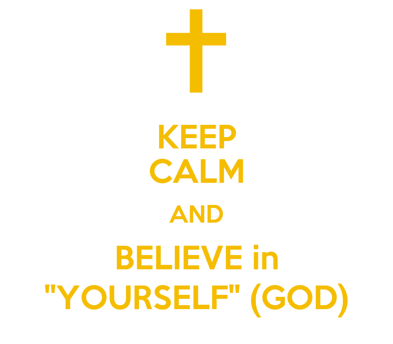Keep Calm And Believe in Yourself Keep Calm And Believe in 39 39