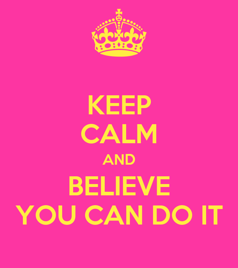 Keep Calm And Believe in Yourself Keep Calm And Believe You