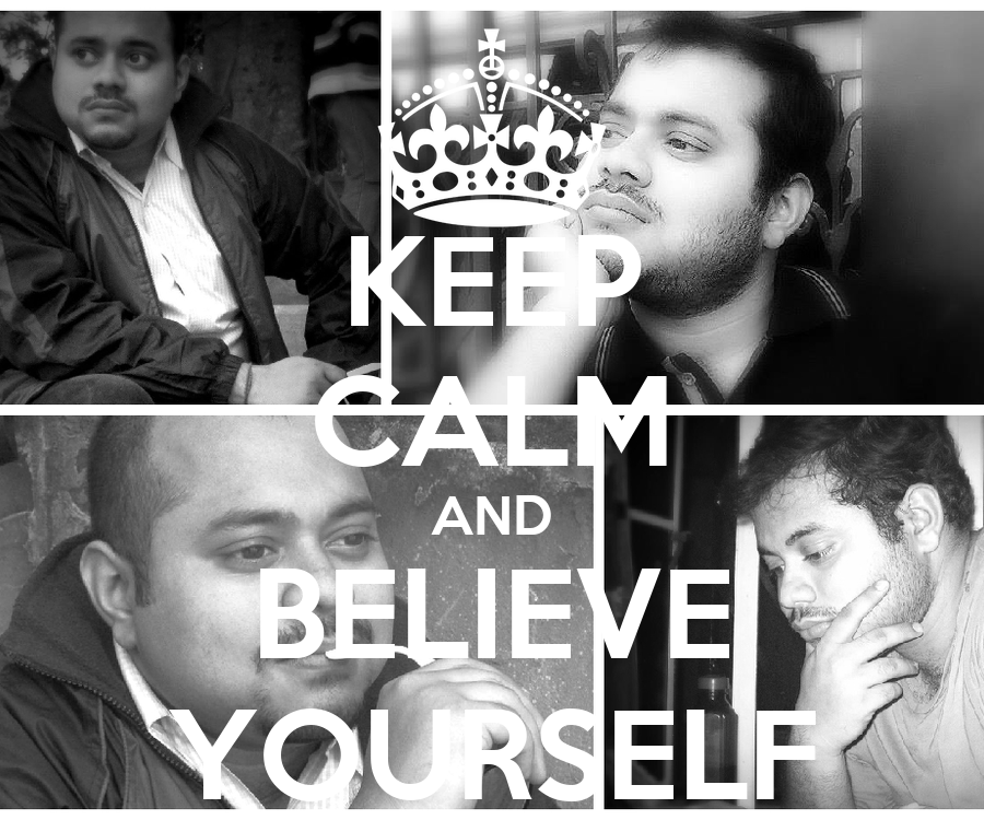 Keep Calm And Believe in Yourself Keep Calm And Believe Yourself