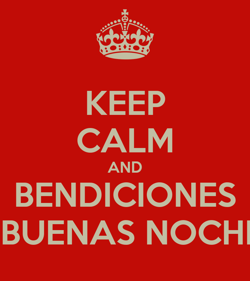 KEEP CALM AND BENDICIONES Y BUENAS NOCHES - KEEP CALM AND CARRY ON ...