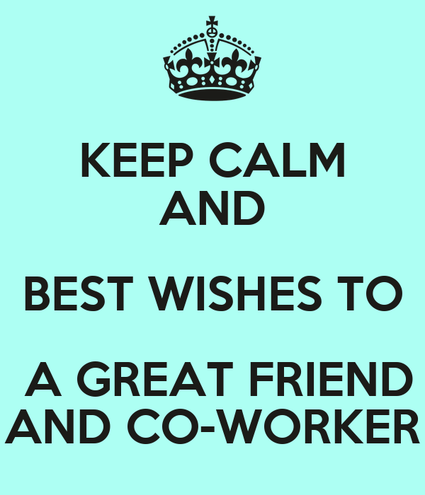 KEEP CALM AND BEST WISHES TO A GREAT FRIEND AND CO-WORKER ...