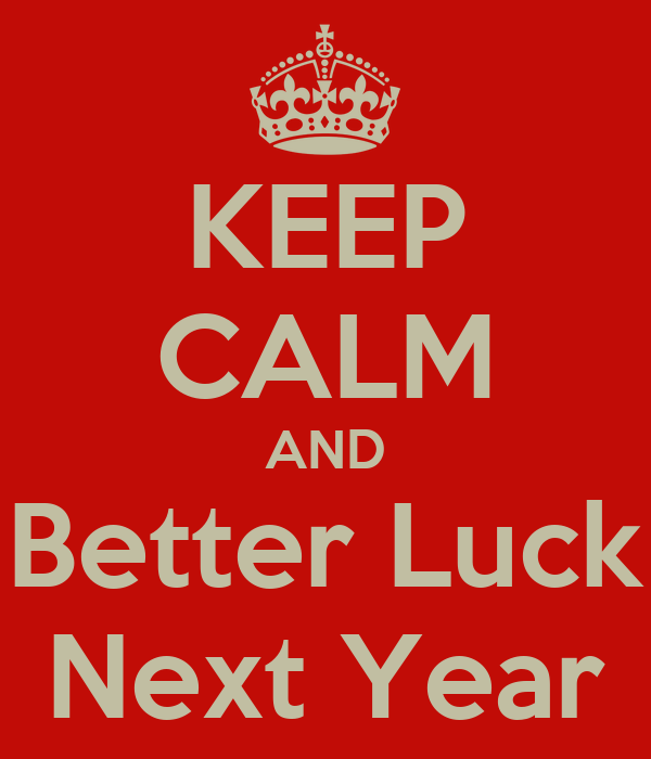 Image result for better luck next year