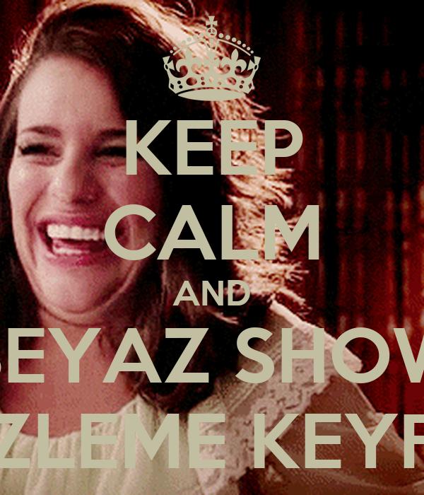 KEEP CALM AND BEYAZ SHOW İZLEME KEYFİ - keep-calm-and-beyaz-show-izleme-keyfi